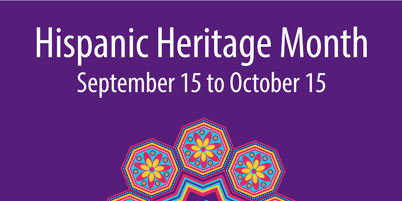Hispanic Heritage Month September 15 to October 15